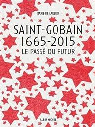 Saint-Gobain 1665-2015 : Le passé du futur par Marie de Laubier