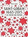 Saint-Gobain 1665-2015 : Le passé du futur par Laubier