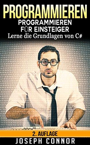 C#: C# Programmieren für Einsteiger: Lerne die Grundlagen von C# - 2. Auflage