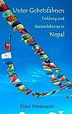 Unter Gebetsfahnen: Trekking und Reiseerlebnisse in Nepal