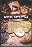 Metal Detecting Logbook: Record all the digs you do! 140 Pages For Write Your Treasure Found Coin Relic Jewelry