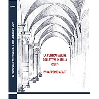La Contrattazione Collettiva In Italia (2017). 4° Rapporto Adapt