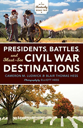 Presidents, Battles, and Must-See Civil War Destinations: Exploring a Kentucky Divided