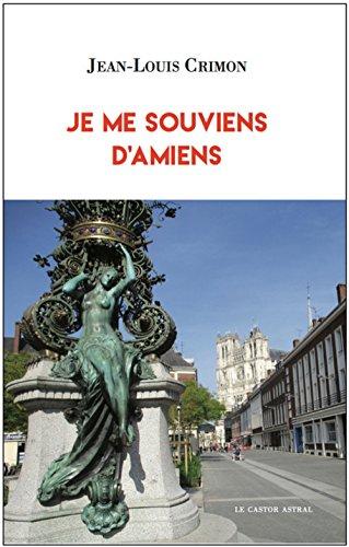 AMIENS ET ENVIRONS - Je me souviens d'Amiens