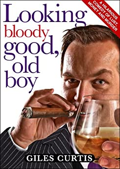 Looking Bloody Good, Old Boy (A raucous back-stabbing comedy) by [Curtis, Giles]