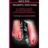 Neuropathie, érythermalgie : une méthode simple pour vous libérer de la douleur et en finir avec les médicaments: Comment soigner votre corps de façon naturelle (French Edition)