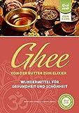 Ghee – von der Butter zum Elixier: Wundermittel für Gesundheit und Schönheit