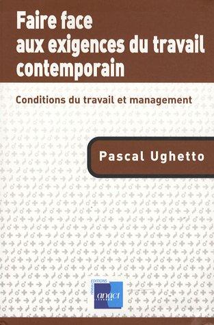 Faire face aux exigences du travail contemporain : Conditions du travail et management par Pascal Ughetto