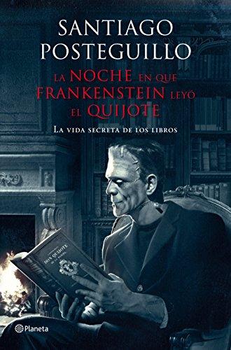 La noche en que Frankenstein leyó el Quijote: La vida secreta de los libros (Volumen independiente) por Santiago Posteguillo