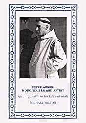 Peter Anson - Monk, Writer and Artist: An Introduction to His Life and Work