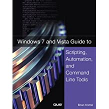 Windows 7 and Vista Guide to Scripting, Automation, and Command Line Tools (Windows 7 & Vista Guide)