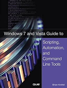 Windows 7 and Vista Guide to Scripting, Automation, and Command Line Tools by [Knittel, Brian]