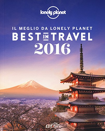 Best in travel 2016. Il meglio da Lonely Planet. Ediz. illustrata
