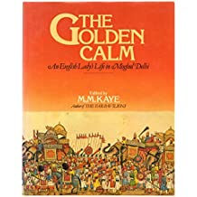 The Golden calm : an English lady�s life in Moghul Delhi : reminiscences / by Emily, Lady Clive Bayley, and by her father, Sir Thomas Metcalfe ; edited by M.M. Kaye