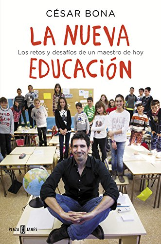 La nueva educación: Los retos y desafíos de un maestro de hoy (OBRAS DIVERSAS) por César Bona