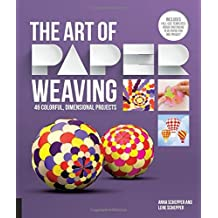 The Art of Paper Weaving: 46 Colorful, Dimensional Projects -- Includes Practice Paper & Full-Size Templates