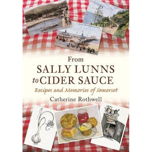 From Sally Lunns to Cider Sauce: Recipes and Memories of Somerset by Catherine Rothwell (2011-06-01)