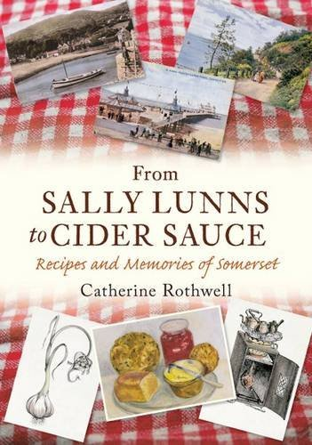 From Sally Lunns to Cider Sauce: Recipes and Memories of Somerset by Catherine Rothwell (30-Jun-2011) Paperback