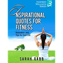 Inspirational Quotes  for Fitness: Motivation & Tips for Exercise (Inspired Wellness Series) (English Edition)