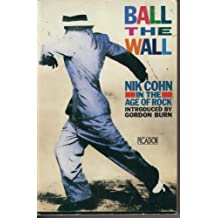 Ball the Wall: Nik Cohn in the Age of Rock (Picador Books)
