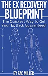 The Ex Recovery Blueprint: The Quickest Way to Get Your Ex Back Guaranteed! (how to get your ex back, how to get your ex girlfriend back, how to get your ex boyfriend back, how to get back with ex)