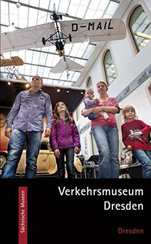 Verkehrsmuseum Dresden: Dresden. Mobile Welt erleben (Sächsische Museen)