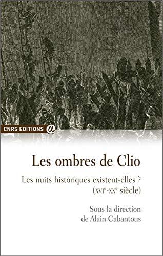 Les ombres de Clio - Les nuits historiques existent-elles ? XVI-XXème siècle
