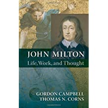 John Milton: Life, Work, and Thought by Gordon Campbell (2010-12-01)