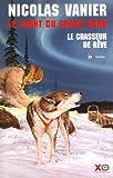 Le Chasseur de rêve / Nicolas Vanier | VANIER, Nicolas. Auteur