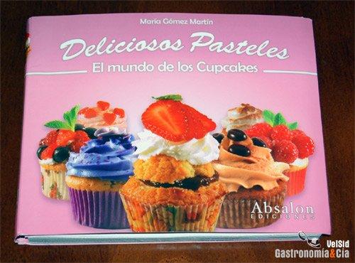 Deliciosos Pasteles. El Mundo de los Cupcakes. por María Gómez Martín