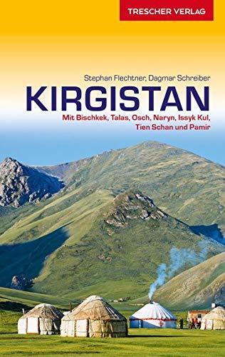 Reiseführer Kirgistan: Zu den Gipfeln von Tien-Schan und Pamir (Trescher-Reihe Reisen)