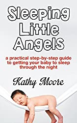 Baby Sleep Training 101: Sleeping Little Angels Putting the Baby to Sleep guide a Practical step by step guide to getting your baby to sleep through the ... Baby Sleep Guide (English Edition)