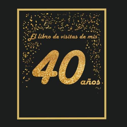 El libro de visitas de mis 40 años: libro para personalizar - 21x21cm - 75 páginas - idea de regalo o accesorio para un cumpleaños por Arturo Tigul