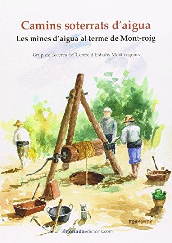 Camins soterrats d'aigua: Les mines d'aigua al terme de Mont-roig (Biblioteca Mont-rogenca) por Grup de Recerca del Centre d'Estudis Mont-rogencs