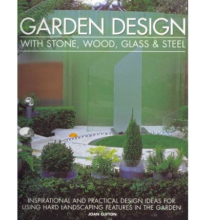 [( Garden Design with Stone, Wood, Glass & Steel: Inspirational and Practical Design Ideas for Using Hard Landscaping Features in the Garden - By Clifton, Joan ( Author ) Paperback Aug - 2011)] Paperback