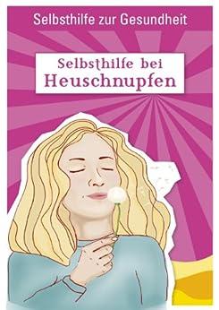 Selbsthilfe bei Heuschnupfen (Selbsthilfe zur Gesundheit 1)