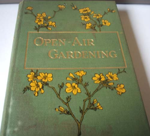 OPEN-AIR GARDENING: THE CULTURE OF HARDY FLOWERS, FRUIT AND VEGETABLES. - Ed Hardy Flower