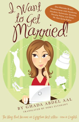 I Want to Get Married!: One Wannabe Bride's Misadventures with Handsome Houdinis, Technicolor Grooms, Morality Police, and Other Mr. Not Quite Rights