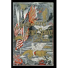 The United States Secret Service In The Late War: Comprising The Author's Introduction To The Leading Men At Washington, With The Origin And ... And Exciting Experiences, North And South.