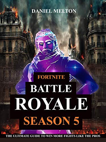 Fortnite Battle Royale: An Ultimate Guide to Win More Fights Like the Pros (English Edition)