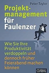 Projektmanagement für Faulenzer: Wie Sie Ihre Produktivität verdoppeln und dennoch früher Feierabend machen können