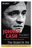 Johnny Cash - The Beast in Me: ... und die seltsame und sch?ne Welt der Countrymusik