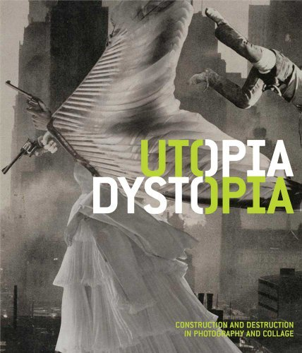 Utopia/Dystopia: Construction and Destruction in Photography and Collage (Museum of Fine Arts, Houston) by Yasufumi Nakamori (2012-04-24)