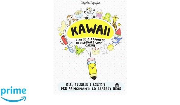 Kawaii Per Tutti L Arte Giapponese Di Disegnare Cose Carine Amazon