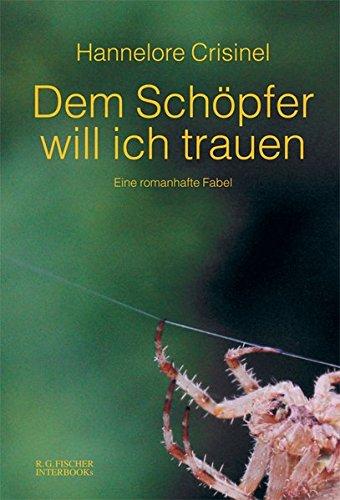 Dem Schöpfer will ich trauen: Eine romanhafte Fabel (R.G. Fischer INTERBOOKs ECO)