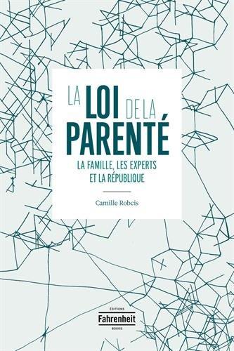 La loi de la parenté : La famille, les experts et la République par Camille Robcis