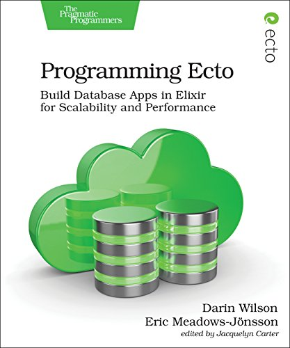 Programming Ecto: Build Database Apps in Elixir for Scalability and Performance par Darin Wilson, Eric Meadows-Jonsson