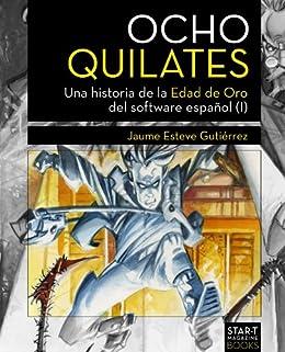 Ocho Quilates: Una historia de la Edad de Oro del software español (1983-1986) de [Gutiérrez, Jaume Esteve]