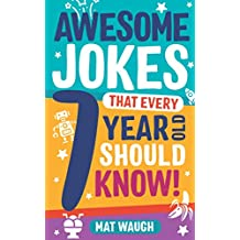Awesome Jokes That Every 7 Year Old Should Know!: Hundreds of rib ticklers, tongue twisters and side splitters (Awesome Jokes for Kids)