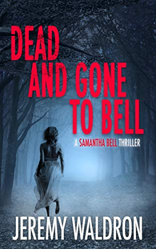 DEAD AND GONE TO BELL (A Samantha Bell Mystery Thriller Series Book 1) (English Edition) par [Waldron, Jeremy]